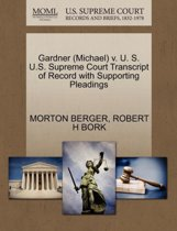Gardner (Michael) V. U. S. U.S. Supreme Court Transcript of Record with Supporting Pleadings