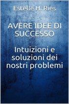 Avere idee di successo - Intuizioni e soluzioni ai nostri problemi