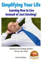Simplifying Your Life - Learning How to Live Instead of Just Existing!