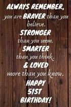 Always Remember You Are Braver Than You Believe Happy 51st Birthday: 51st Birthday Gift / Journal / Notebook / Diary / Unique Greeting Card Alternativ