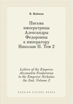 Letters of the Empress Alexandra Feodorovna to the Emperor Nicholas the 2nd. Volume 2