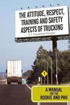 The Attitude, Respect, Training and Safety Aspects of Trucking