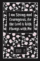 I Am Strong and Courageous, for the Lord Is with Always with Me - Joshua 1