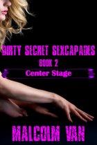 Center Stage: Dirty Secret Sexcapades Book 2