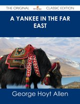 A Yankee in the Far East - The Original Classic Edition