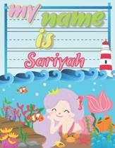 My Name is Sariyah: Personalized Primary Tracing Book / Learning How to Write Their Name / Practice Paper Designed for Kids in Preschool a