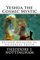 Yeshua the Cosmic Mystic