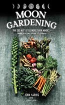 Moon Gardening - Ancient and Natural Ways to Grow Healthier, Tastier Food