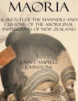 Maoria: A Sketch of the Manners and Customs of the Aboriginal Inhabitants of New Zealand