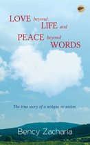 Love Beyond Life and Peace Beyond Words: The true story of a unique reunion