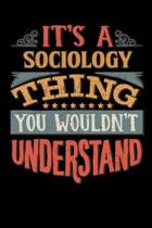 Its A Sociology Thing You Wouldnt Understand: Sociologist Notebook Journal 6x9 Personalized Customized Gift For Sociology Student Teacher Proffesor or