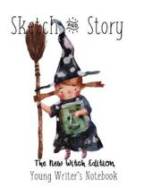 Sketch & Story Young Writer's Notebook The New Witch Edition