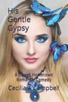 His Gentle Gypsy: A Sweet Hometown Romantic Comedy