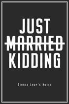 Just Married Just Kidding: Notizbuch F�r Single Ladies & Ledige Planer Tagebuch Schreibheft (Punktraster / Dot Grid, 120 Seiten, 15,2 x 22.9 cm,