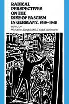 Radical Perspectives on the Rise of Fascism in Germany, 1919-1945