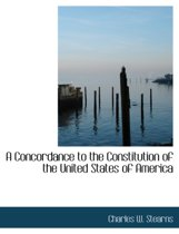 A Concordance to the Constitution of the United States of America