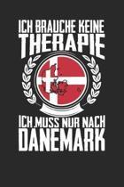 Ich brauche keine Therapie ich muss nur nach D�nemark: Notizbuch A5 gepunktet 120 Seiten, Notizheft / Tagebuch / Reise Journal, perfektes Geschenk f�r