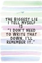 The Biggest Lie I Tell Myself is ''I Don't Need to Write That Down, I'll Remember It.'': Blank Lined Notebook Journal Gift for Coworker, Teacher, Friend