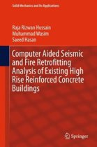 Computer Aided Seismic and Fire Retrofitting Analysis of Existing High Rise Reinforced Concrete Buildings