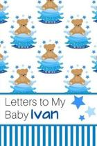 Letters to My Baby Ivan: Personalized Journal for New Mommies with Baby Boy Name