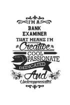 I'm A Bank Examiner That Means I'm Creative Cool Passionate Dedicated And Underappreciated