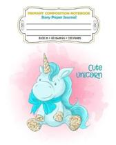 Primary Composition Notebook Story Paper Journal Cute Unicorn: Dashed Midline And Picture Space Exercise Book