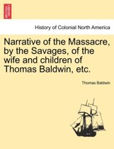 Narrative of the Massacre, by the Savages, of the Wife and Children of Thomas Baldwin, Etc.