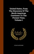 United States, from the Discovery of the North American Continent to the Present Time, Volume 1