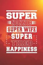 Super Nonnie Super Wife Super Tired Happiness: Family life Grandma Mom love marriage friendship parenting wedding divorce Memory dating Journal Blank