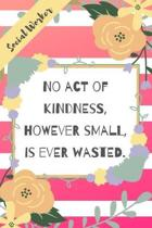No act of kindness, however small, is ever wasted.: Pink Stripe Yellow Flowers Social Worker Gift - Softback Writing Book Notebook (6'' x 9'') 120 Lined