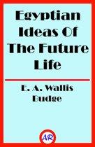 Egyptian Ideas Of The Future Life (Illustrated)