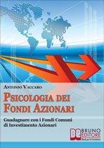 Psicologia dei Fondi Azionari. Guadagnare con i Fondi Comuni di Investimento Azionari. (Ebook Italiano - Anteprima Gratis)