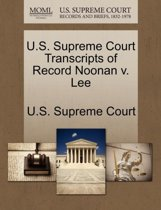 U.S. Supreme Court Transcripts of Record Noonan V. Lee