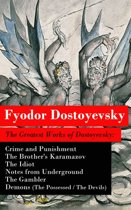 The Greatest Works of Dostoyevsky: Crime and Punishment + The Brother's Karamazov + The Idiot + Notes from Underground + The Gambler + Demons (The Possessed / The Devils)