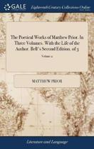 The Poetical Works of Matthew Prior. in Three Volumes. with the Life of the Author. Bell's Second Edition. of 3; Volume 2