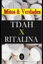 TDAH x RITALINA - Mitos e Verdades.
