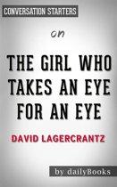 The Girl Who Takes an Eye for an Eye: A Lisbeth Salander novel, continuing Stieg Larsson's Millennium Series by David Lagercrantz | Conversation Starters