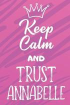 Keep Calm And Trust Annabelle: Funny Loving Friendship Appreciation Journal and Notebook for Friends Family Coworkers. Lined Paper Note Book.