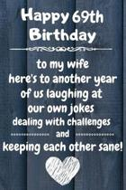Happy 69th Birthday to my wife here's to laughing at our own jokes and keeping each other sane: 69 Year Old Birthday Gift Journal / Notebook / Diary /