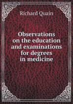 Observations on the Education and Examinations for Degrees in Medicine