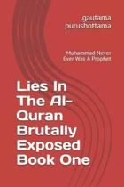 Lies In The Al-Quran Brutally Exposed Book One