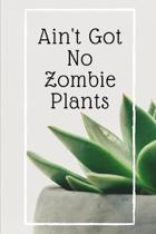Ain't Got No Zombie Plants: Small Lined Novelty Notebook