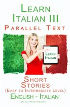 Learn Italian III - Parallel Text - Short Stories (Easy to Intermediate Level) Italian - English