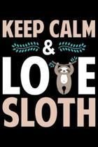 Keep Calm & Love Sloth: Cool Sloth Life Journal Notebook - Sloth Journal for Kids - Sloth Lover Notebook Journal - Sloth Journal for Women & G