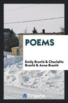 Poems by Charlotte, Emily and Anne Bront , Now for the First Time Printed