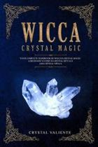 Wicca Crystal Magic: Your Complete Handbook of Wiccan Crystal Magic: A Beginner's Guide to Crystal Rituals and Crystal Spells