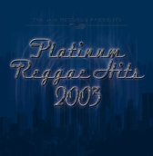 Platinum Reggae Hits 2003