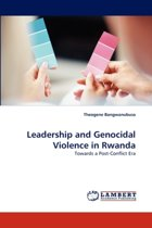 Leadership and Genocidal Violence in Rwanda