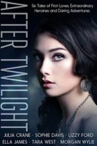After Twilight: Six Tales of First Loves, Extraordinary Heroines, and Daring Adventures