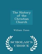 The History of the Christian Church - Scholar's Choice Edition